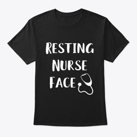 Resting Nurse Face Funny Rn Er Gift T Black T-Shirt Front