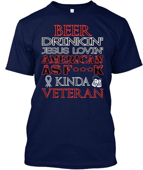 Beer Drinkin Jesus Lovin American As Fuck Kinda Veteran Navy T-Shirt Front