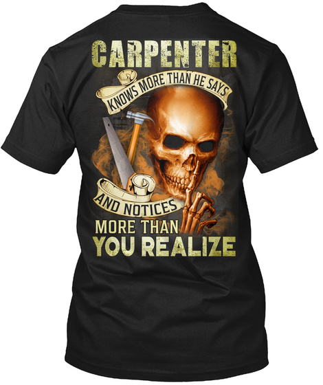 Carpenter Knows More Than He Says And Notices More Than You Realize Black T-Shirt Back