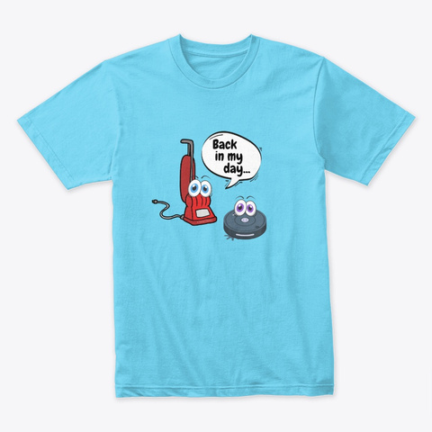 Back In My Day Housekeeping Tahiti Blue T-Shirt Front