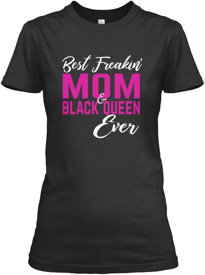 Best Freakin Mom & Black Queen  Ever Black T-Shirt Front