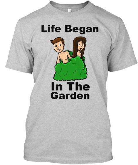 Life Began In The Garden Light Steel T-Shirt Front