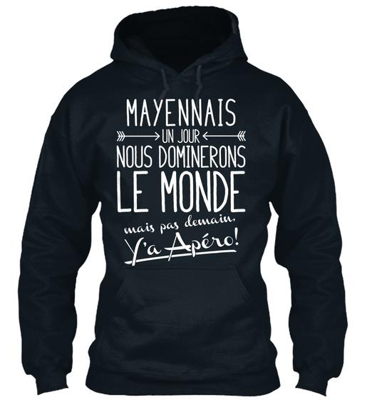 Mayennais Un Jour Nous Dominerons Le Monde Mais Pas Demain Y'a Apero Sweatshirt Front