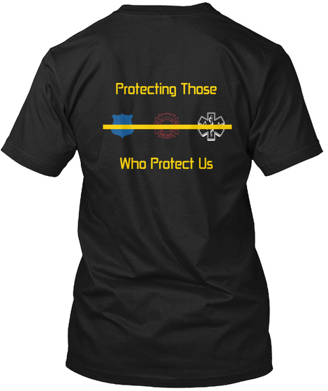 Protecting Those Who Protect Us Black T-Shirt Back