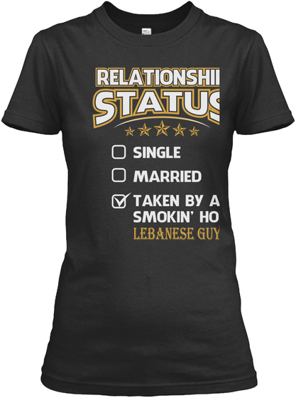 Relationship Status Single Married Taken By A Smokin' Hot Lebanese Guy Black T-Shirt Front