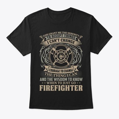 God Grant Me Serenity Firefighter Shirt Black T-Shirt Front