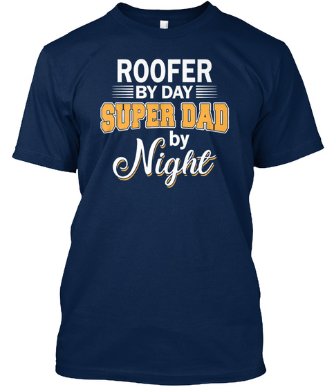 Roofer By Day Super Dad By Night Shirt Navy T-Shirt Front