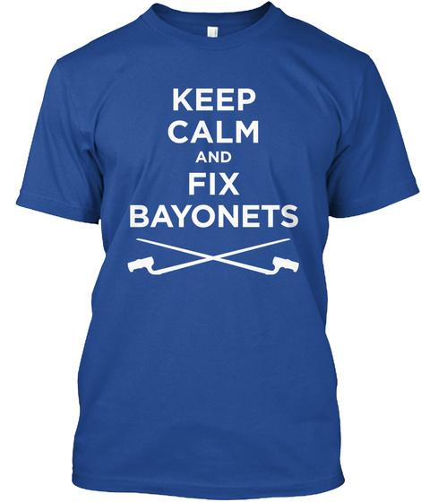 Keep Calm And Fix Bayonets Deep Royal T-Shirt Front