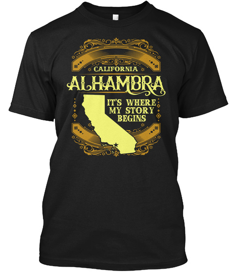 California Alhambra It's Where My Story Begins Black T-Shirt Front