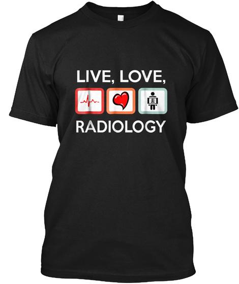 Radiology Technician Shirt   Live Love X Black T-Shirt Front