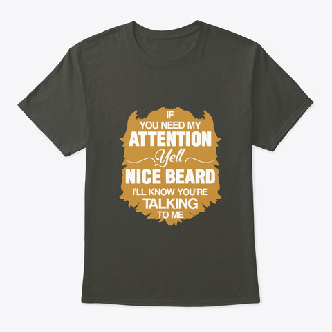 Beard Men Need Attention Yell Nice Beard Smoke Gray T-Shirt Front
