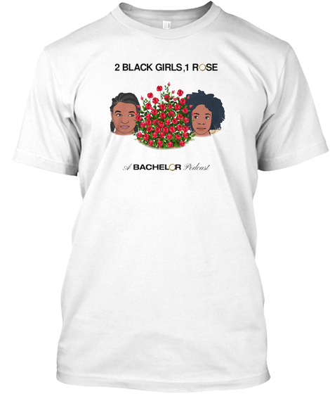 2 Black Girls, 1 Rose A Bachelor Podcast White T-Shirt Front