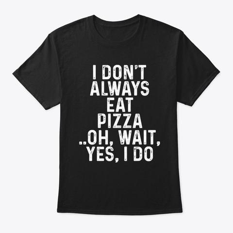 Funny Pizza Lover Gift Men Women Kids Black T-Shirt Front