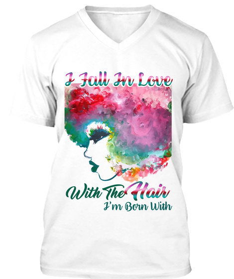 I Fall In Love With The Hair I'm Born With White T-Shirt Front