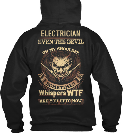 Electrician Even The Devil On My Shoulder Sometimes Whispers Wtf Are You Upto Now Black T-Shirt Back