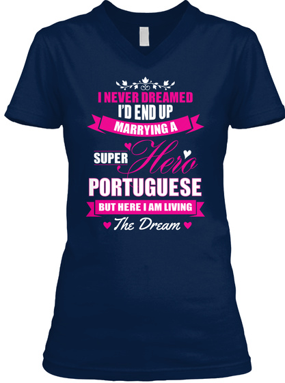 I Never Dreamed I'd End Up Marrying A Super Hero Portuguese But Here I Am Living The Dream Navy T-Shirt Front