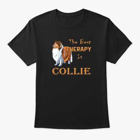 The Best Therapy Is Collie  Black T-Shirt Front