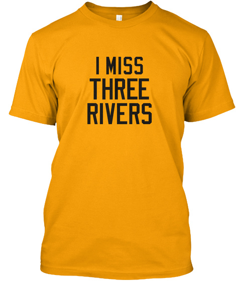 I Miss Three Rivers Gold T-Shirt Front