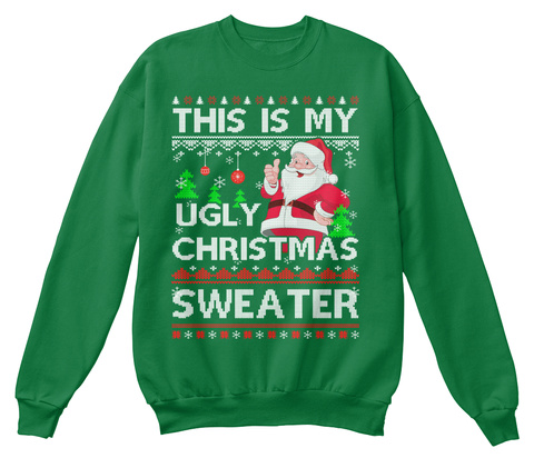 this is my ugly christmas sweater kelly green sweatshirt front - My Ugly Christmas Sweater