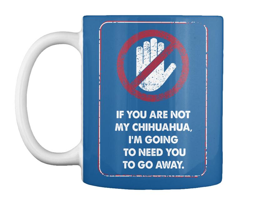 miniature 15 - Not My Chihuahua Go Away - If You Are Chihuahua, I'm Going To Gift Coffee Mug