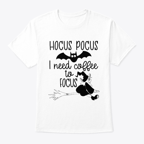 I Need Coffee To Focus Halloween Costume White T-Shirt Front