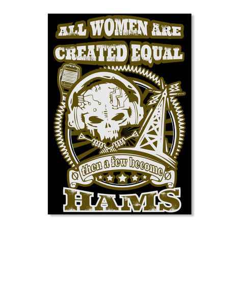 All Women Are Created Equal Then A Few Become Hams Black Kaos Front