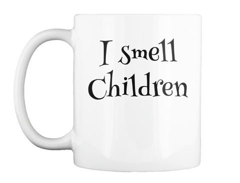 I Smell Children Funny Halloween Mug White T-Shirt Front