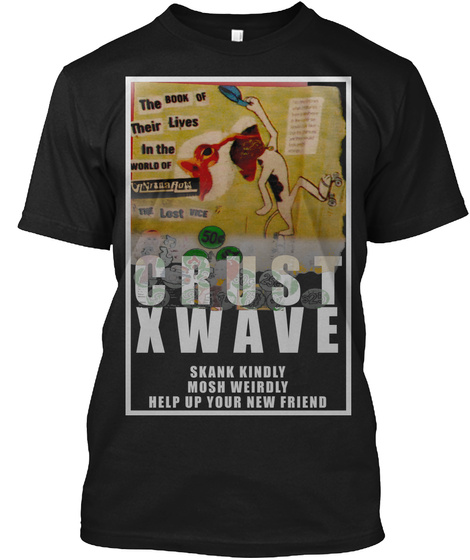 Crust Xwave Skank Kindly Mosh Weirdly Help Up Your New Friend Black T-Shirt Front
