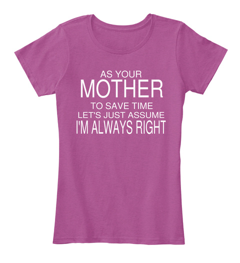As Your Mother To Save Time Let's Just Assume I'm Always Right Heathered Pink Raspberry Women's T-Shirt Front