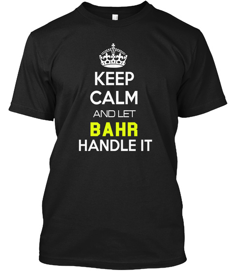 Keep Calm And Let Bahr Handle It Black T-Shirt Front