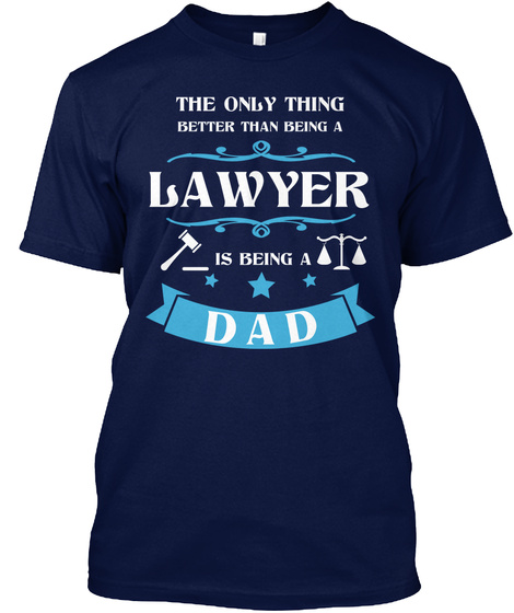 The Only Thing Better Than Being A Lawyer Is Being A Dad Navy T-Shirt Front