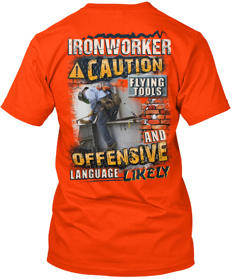 Ironworker Caution Flying Tools And Offensive Language Likely Orange T-Shirt Back