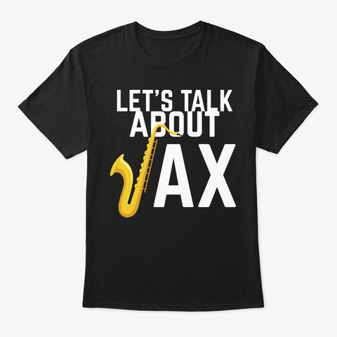 Let's Talk About Sax Saxophone Jazz Black T-Shirt Front