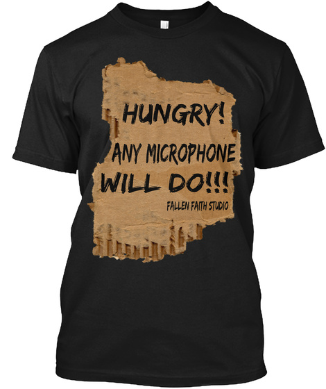 Hungry! Any Microphone Will Do!!! Fallen Faith Studio Black T-Shirt Front