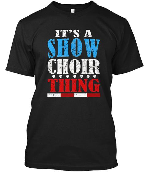 Funny Its A Show Choir Thing T Shirt Mus Black T-Shirt Front