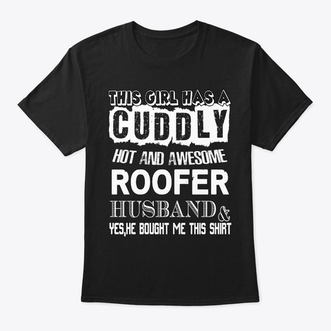 A Cuddly Hot And Awesome Roofer Husband Black T-Shirt Front