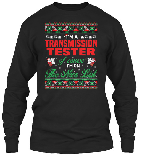 I'm Transmission Tester Of Course I'm On The Nice List Black T-Shirt Front
