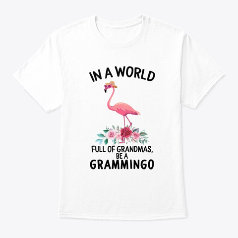 In A World Full Of Grandmas Be A White T-Shirt Front