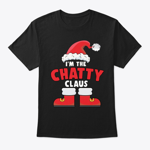 I'm The Chatty Claus Christmas Family Ma Black T-Shirt Front