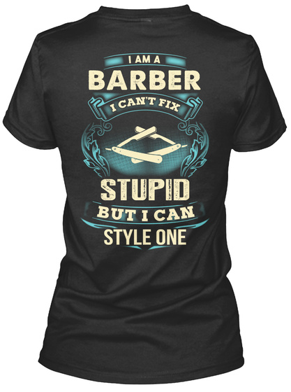 I Am A Barber I Can't Fix Stupid But I Can Style One Black T-Shirt Back