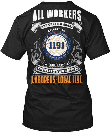 All Workers Are Created Equal 1191 But Only The Finest Work For Laborers Local 1191 Black T-Shirt Back