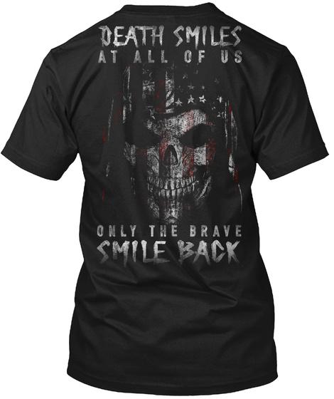 Death Smiles At All Of Us Only The Brave Smile Back Black T-Shirt Back