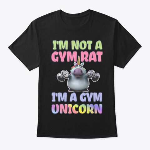 Not Gym Rat I'm Gym Unicorn Funny Gift Black T-Shirt Front