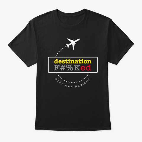 Destination F#%Ked Black T-Shirt Front