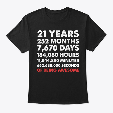 21 Years Months Day Hours Being Awesome  Black T-Shirt Front