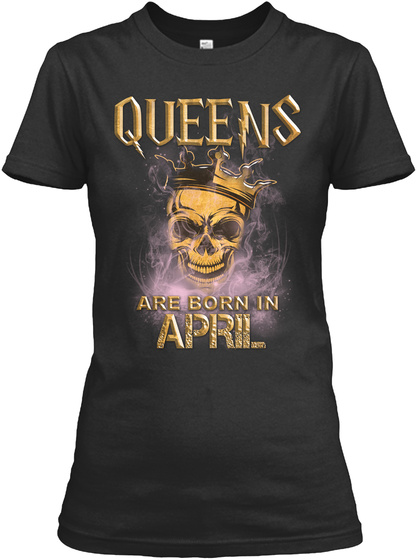 Queen's Are Born In April Black T-Shirt Front