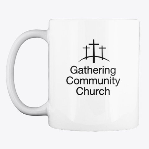 Gathering Community Church Coffee Mug White T-Shirt Front