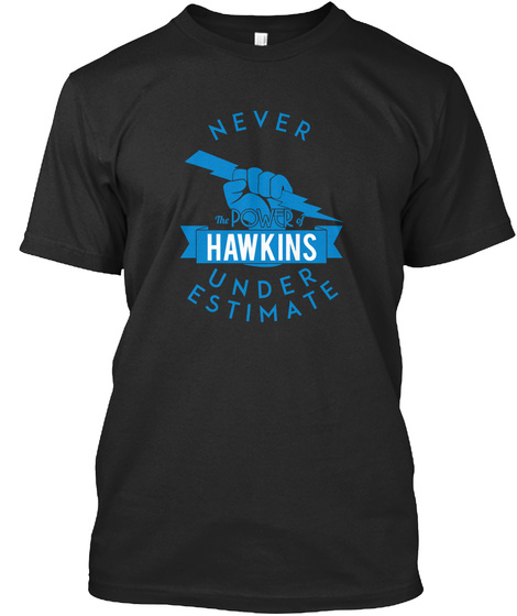 Hawkins    Never Underestimate!  Black T-Shirt Front