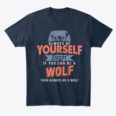 Always Be Yourself Or Be A Wolf New Navy T-Shirt Front