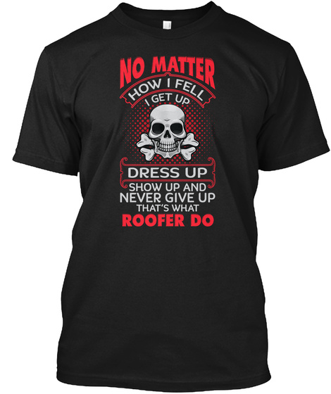 Never Give Up Roofer Shirt Black T-Shirt Front